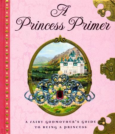 The Princess Primer by Stephanie True Peters