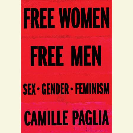 Free Women, Free Men by Camille Paglia