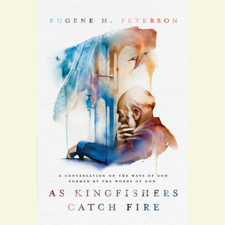 As Kingfishers Catch Fire by Eugene H. Peterson