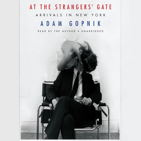 At the Strangers' Gate by Adam Gopnik