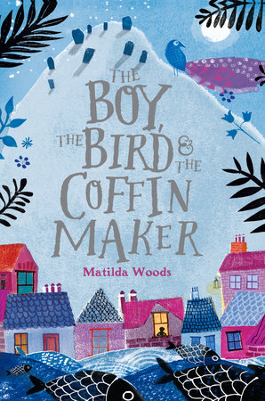 The Boy, the Bird, and the Coffin Maker by Matilda Woods