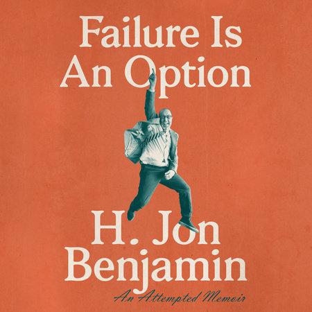 Failure Is an Option by H. Jon Benjamin