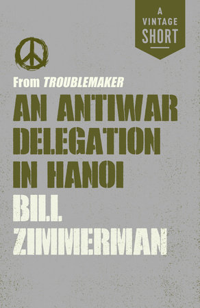 An Antiwar Delegation in Hanoi by Bill Zimmerman