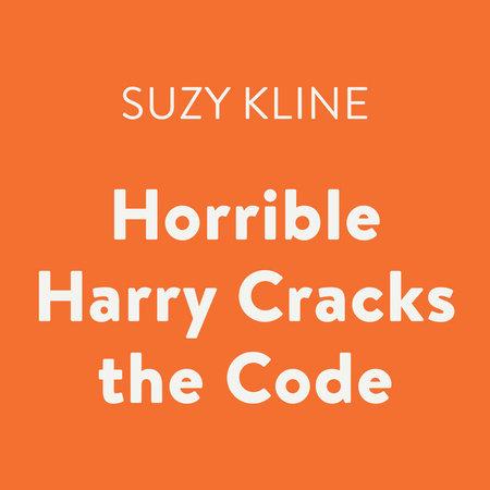 Horrible Harry Cracks the Code by Suzy Kline