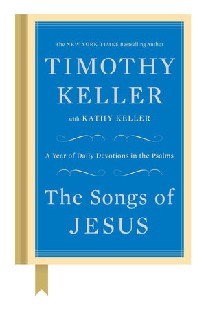 The Songs of Jesus by Timothy Keller and Kathy Keller