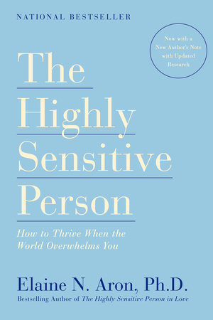 The Highly Sensitive Person by Elaine N. Aron, Ph.D.