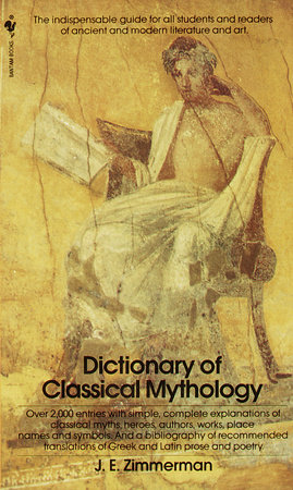 The Dictionary of Classical Mythology by John Edward Zimmerman