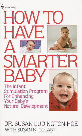 How to Have a Smarter Baby by Susan Ludington-Hoe and Susan Golant, M.A.