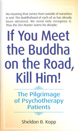 If You Meet the Buddha on the Road, Kill Him by Sheldon Kopp