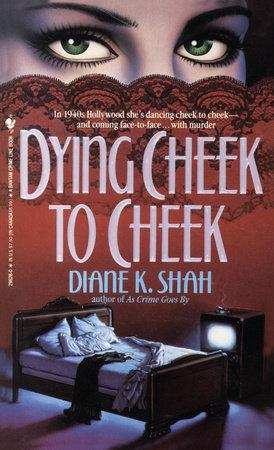 Dying Cheek to Cheek by Diane K. Shah