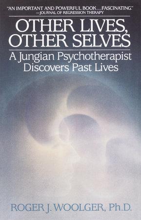 Other Lives, Other Selves by Roger J. Woolger