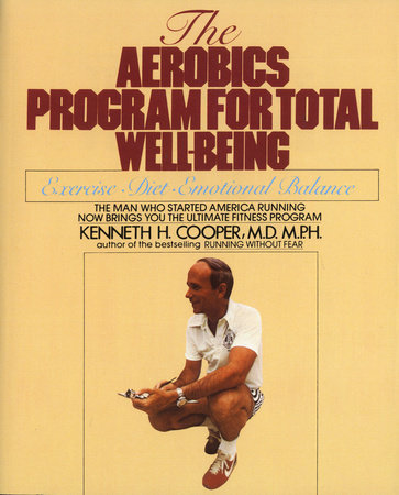 Aerobics Program For Total Well-Being by Kenneth H. Cooper