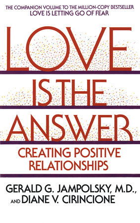 Love Is the Answer by Gerald Jampolsky and Diane V. Cirincione