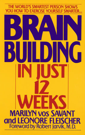 Brain Building in Just 12 Weeks by Marilyn Vos Savant and Leonore Fleischer