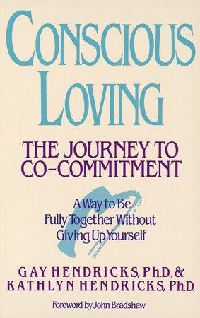 Conscious Loving by Gay Hendricks and Kathlyn Hendricks