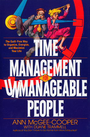 Time Management for Unmanageable People by Ann McGee-Cooper