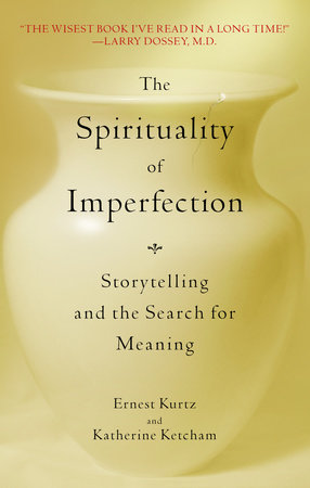 The Spirituality of Imperfection by Ernest Kurtz and Katherine Ketcham
