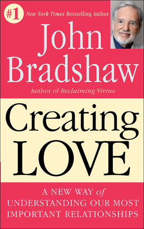 Creating Love by John Bradshaw