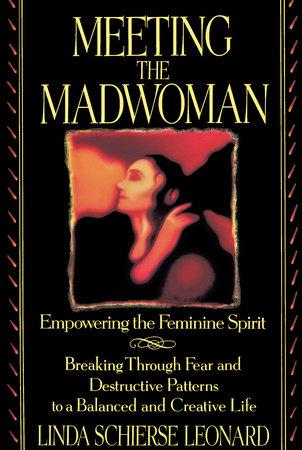 Meeting the Madwoman by Linda Schierse Leonard