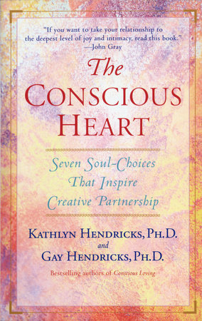The Conscious Heart by Gay Hendricks and Kathlyn Hendricks