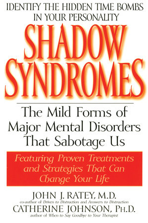 Shadow Syndromes by John J. Ratey, M.D.