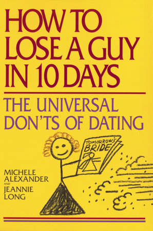 How to Lose a Guy in 10 Days by Michele Alexander and Jeannie Long