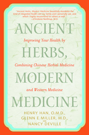 Ancient Herbs, Modern Medicine by Henry Han, O.M.D., Glenn Miller, M.D. and Nancy Deville