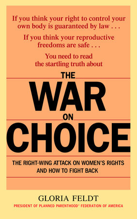 The War on Choice by Gloria Feldt