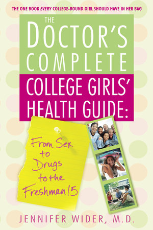 The Doctor's Complete College Girls' Health Guide by Jennifer Wider, M.D.
