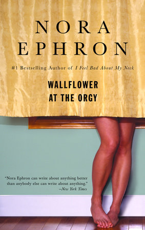 Wallflower at the Orgy by Nora Ephron