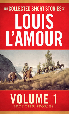 The Collected Short Stories of Louis L'Amour: Unabridged Selections from The Frontier Stories: Volume 1 by Louis L'Amour