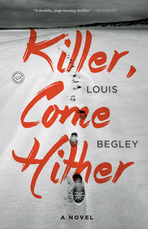 Killer, Come Hither by Louis Begley