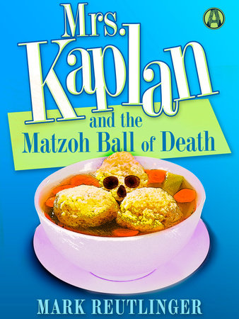 Mrs. Kaplan and the Matzoh Ball of Death by Mark Reutlinger