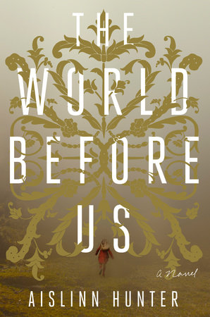 The World Before Us by Aislinn Hunter
