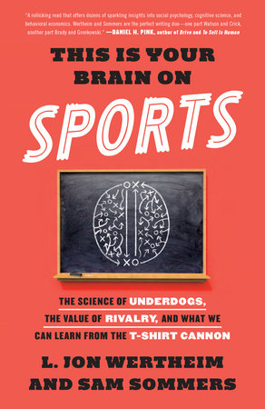 This Is Your Brain on Sports by L. Jon Wertheim and Sam Sommers