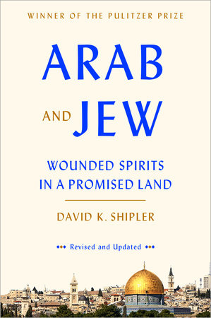 ARAB AND JEW by David K. Shipler