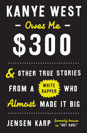 Kanye West Owes Me $300 by Jensen Karp