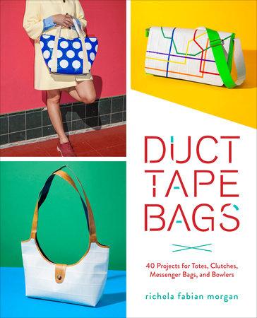 Duct Tape Bags by Richela Fabian Morgan