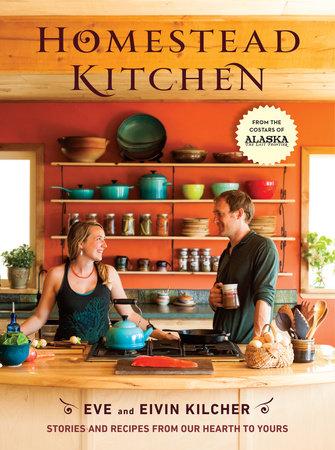 Homestead Kitchen by Eivin Kilcher and Eve Kilcher