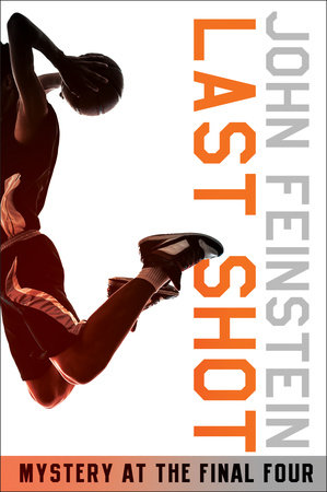Last Shot: A Final Four Mystery (The Sports Beat, 1) by John Feinstein