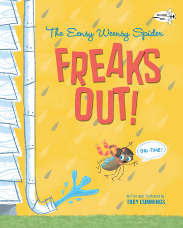 The Eensy Weensy Spider Freaks Out! (Big-Time!) by Troy Cummings