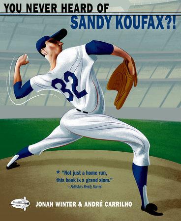 You Never Heard of Sandy Koufax? by Jonah Winter