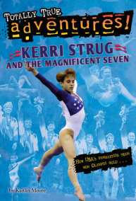 Kerri Strug and the Magnificent Seven (Totally True Adventures)