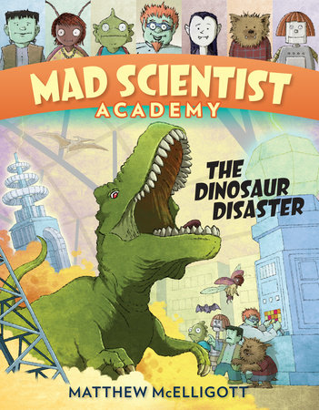 Mad Scientist Academy: The Dinosaur Disaster by Matthew McElligott