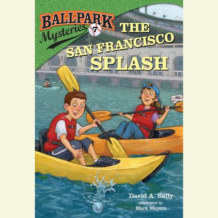 Ballpark Mysteries #7: The San Francisco Splash by David A. Kelly