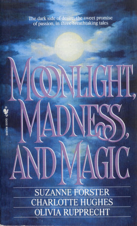 Moonlight, Madness and Magic by Suzanne Forster and Charlotte Hughes