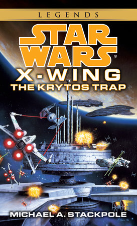 The Krytos Trap: Star Wars Legends (X-Wing) by Michael A. Stackpole