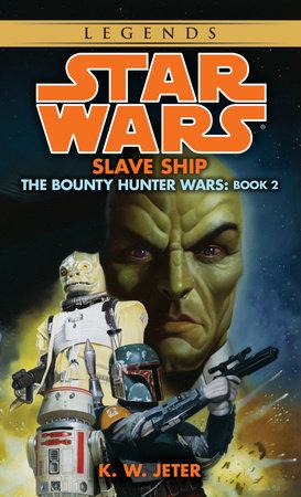 Slave Ship: Star Wars Legends (The Bounty Hunter Wars) by K.W. Jeter