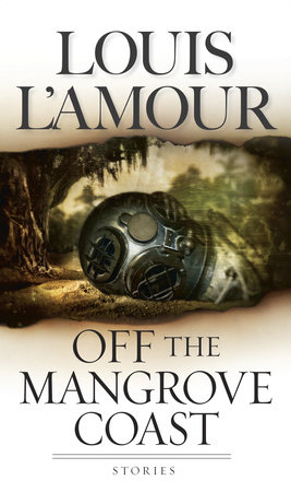 Off the Mangrove Coast by Louis L'Amour