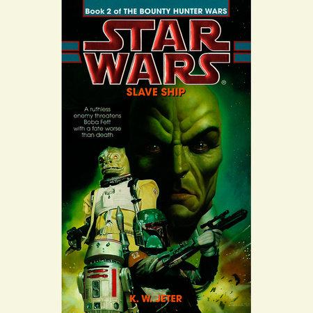 Slave Ship: Star Wars Legends (The Bounty Hunter Wars) by K. W. Jeter
